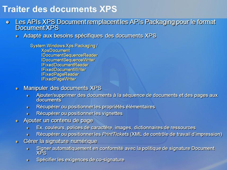 Traiter des documents XPS Les APIs XPS Document remplacent les APIs Packaging pour le format Document XPS Adapté aux besoins spécifiques des documents