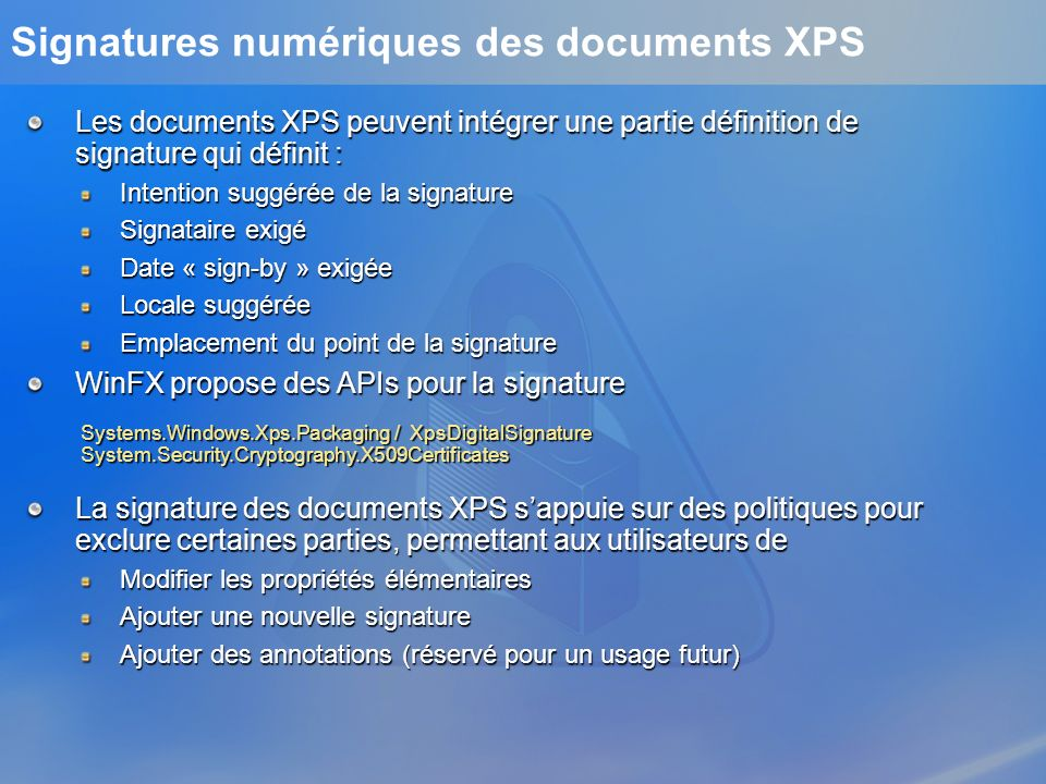 Signatures numériques des documents XPS Les documents XPS peuvent intégrer une partie définition de signature qui définit : Intention suggérée de la s