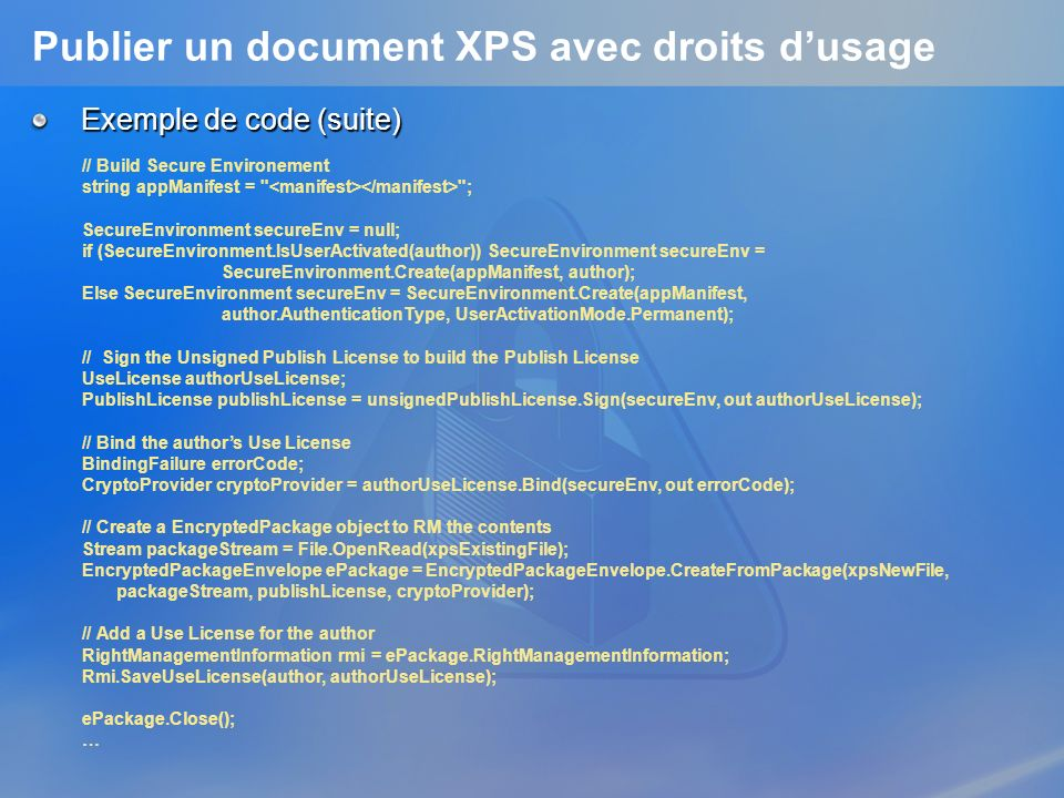 Publier un document XPS avec droits dusage Exemple de code (suite) // Build Secure Environement string appManifest =