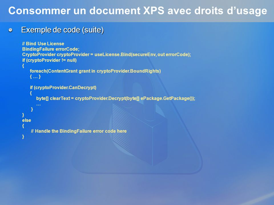 Consommer un document XPS avec droits dusage Exemple de code (suite) // Bind Use License BindingFailure errorCode; CryptoProvider cryptoProvider = use