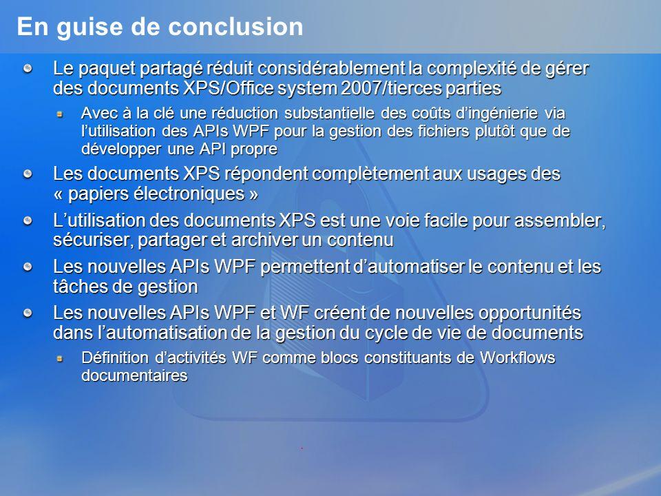 En guise de conclusion Le paquet partagé réduit considérablement la complexité de gérer des documents XPS/Office system 2007/tierces parties Avec à la