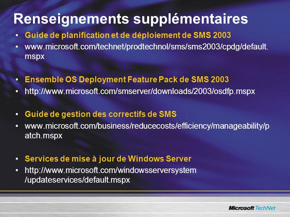 Renseignements supplémentaires Guide de planification et de déploiement de SMS 2003 www.microsoft.com/technet/prodtechnol/sms/sms2003/cpdg/default.