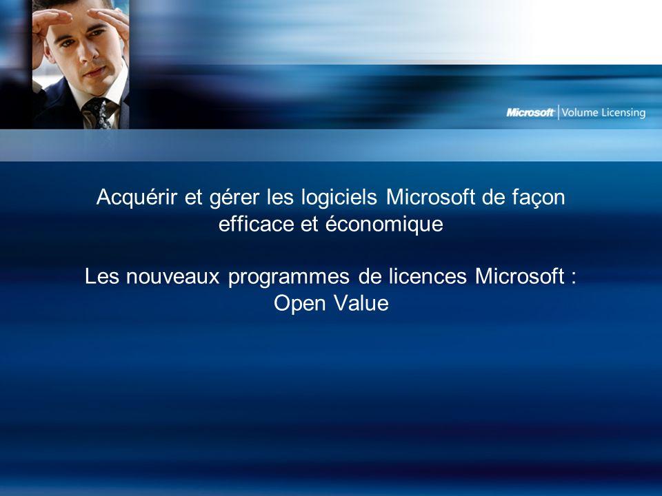 Acquérir et gérer les logiciels Microsoft de façon efficace et économique Les nouveaux programmes de licences Microsoft : Open Value