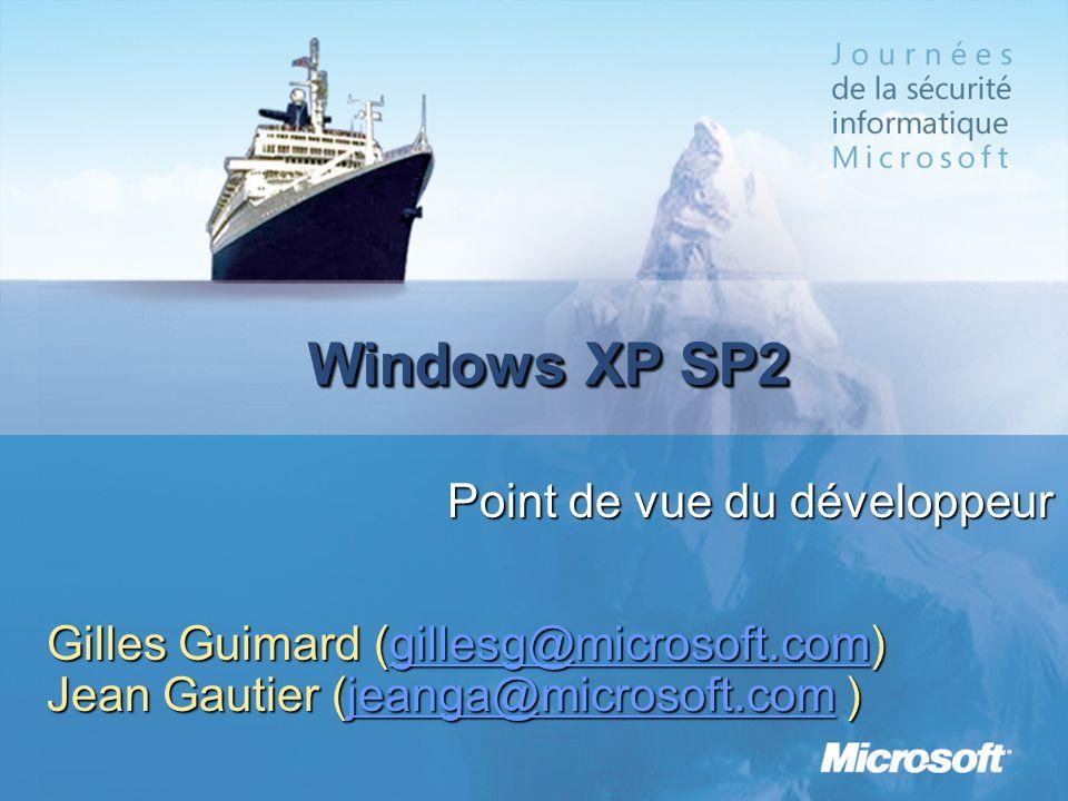 Windows XP SP2 Point de vue du développeur Gilles Guimard (gillesg@microsoft.com) gillesg@microsoft.com Jean Gautier (jeanga@microsoft.com ) jeanga@microsoft.com