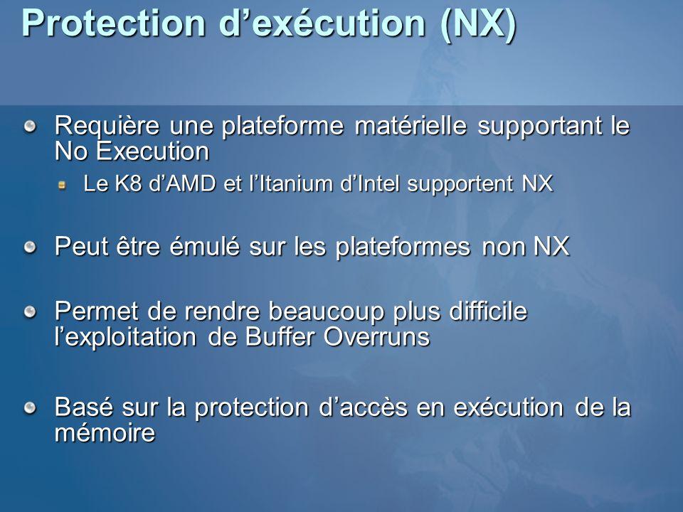 Protection dexécution (NX) Requière une plateforme matérielle supportant le No Execution Le K8 dAMD et lItanium dIntel supportent NX Peut être émulé sur les plateformes non NX Permet de rendre beaucoup plus difficile lexploitation de Buffer Overruns Basé sur la protection daccès en exécution de la mémoire