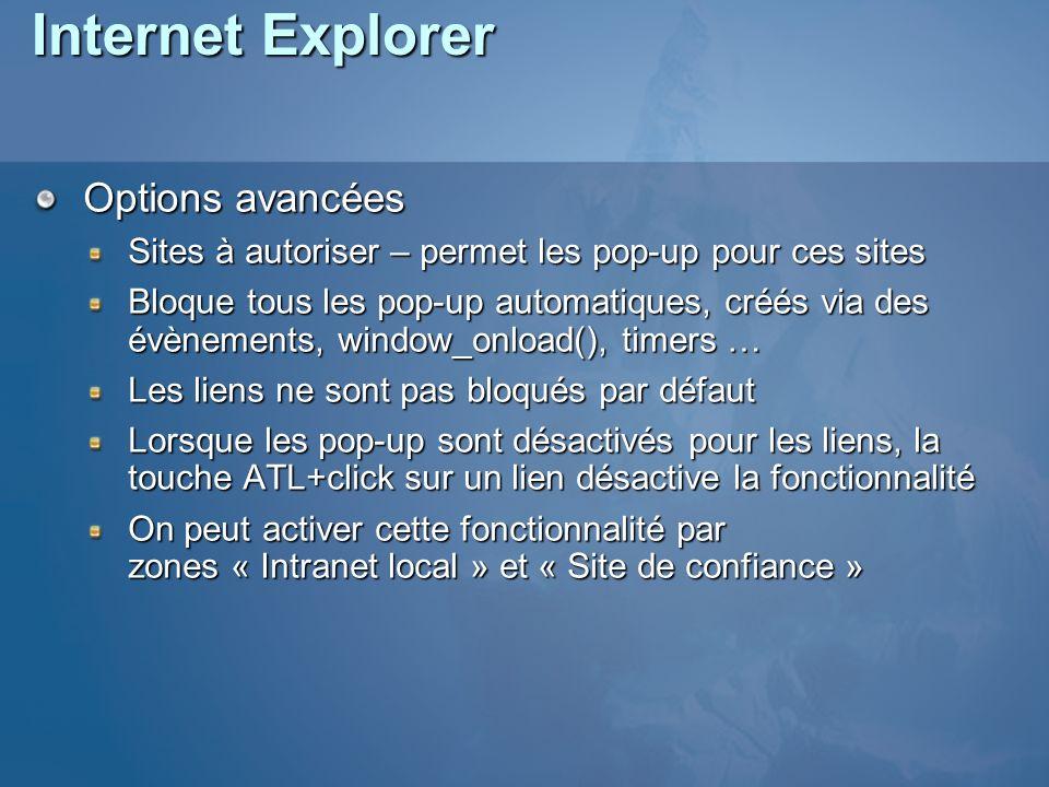 Internet Explorer Options avancées Sites à autoriser – permet les pop-up pour ces sites Bloque tous les pop-up automatiques, créés via des évènements, window_onload(), timers … Les liens ne sont pas bloqués par défaut Lorsque les pop-up sont désactivés pour les liens, la touche ATL+click sur un lien désactive la fonctionnalité On peut activer cette fonctionnalité par zones « Intranet local » et « Site de confiance »