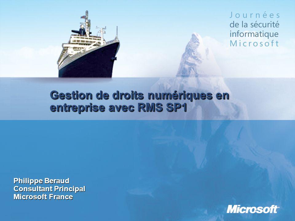 Gestion de droits numériques en entreprise avec RMS SP1 Philippe Beraud Consultant Principal Microsoft France