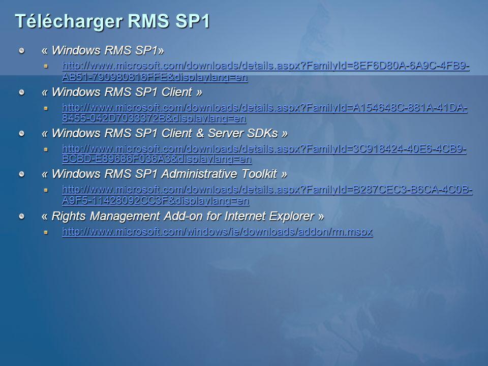 Télécharger RMS SP1 « Windows RMS SP1» http://www.microsoft.com/downloads/details.aspx?FamilyId=8EF6D80A-6A9C-4FB9- AB51-790980816FFE&displaylang=en h