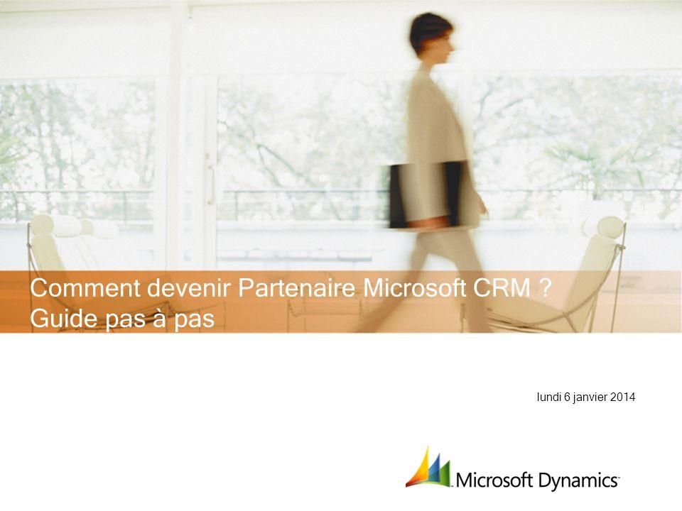 lundi 6 janvier 2014 Comment devenir Partenaire Microsoft CRM ? Guide pas à pas