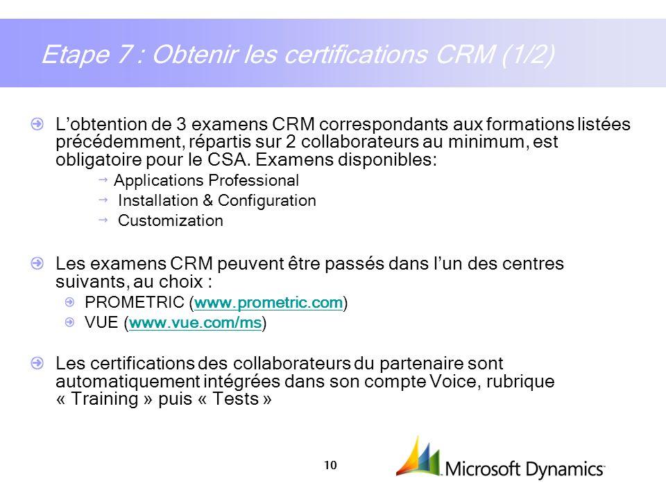 10 Etape 7 : Obtenir les certifications CRM (1/2) Lobtention de 3 examens CRM correspondants aux formations listées précédemment, répartis sur 2 colla