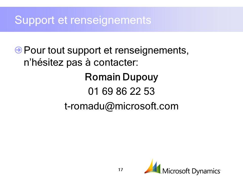 17 Support et renseignements Pour tout support et renseignements, nhésitez pas à contacter: Romain Dupouy 01 69 86 22 53 t-romadu@microsoft.com
