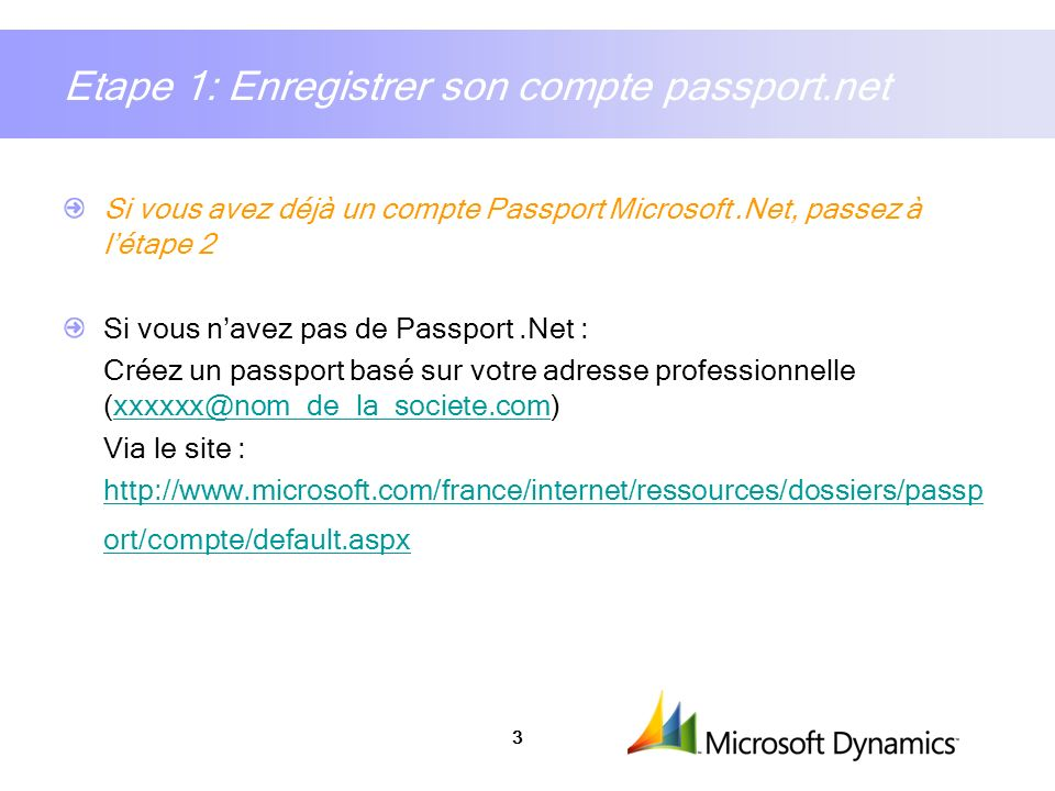 3 Etape 1: Enregistrer son compte passport.net Si vous avez déjà un compte Passport Microsoft.Net, passez à létape 2 Si vous navez pas de Passport.Net