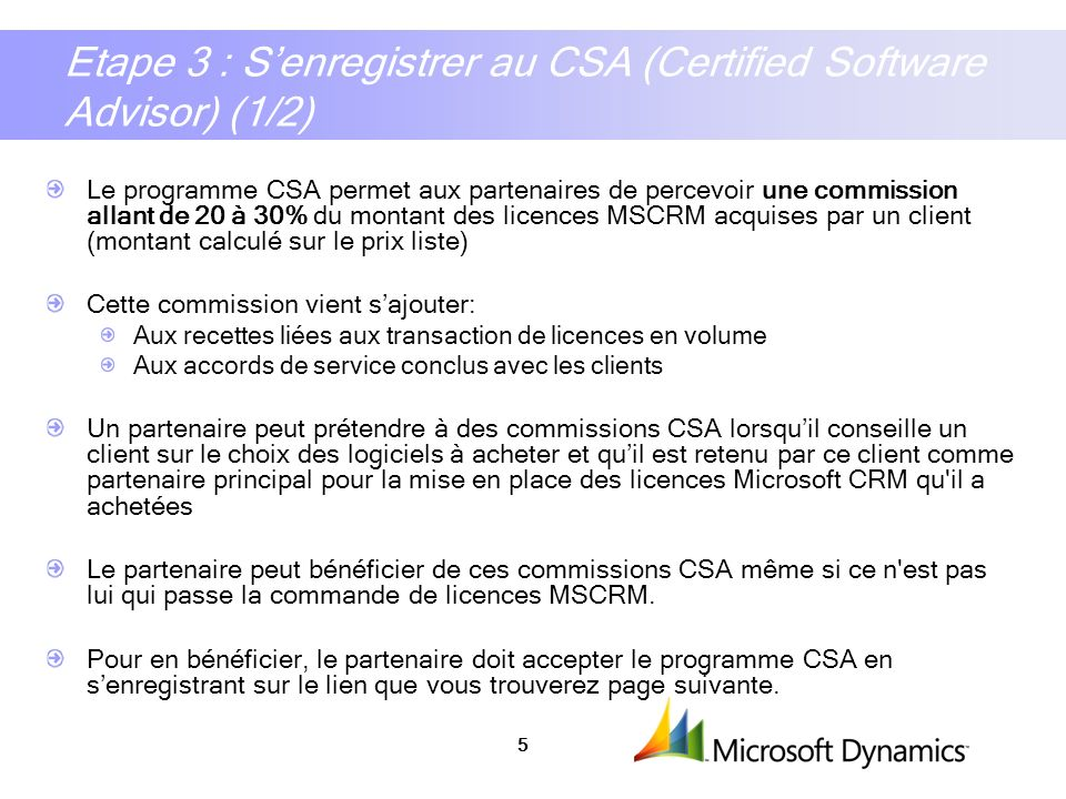 5 Etape 3 : Senregistrer au CSA (Certified Software Advisor) (1/2) Le programme CSA permet aux partenaires de percevoir une commission allant de 20 à