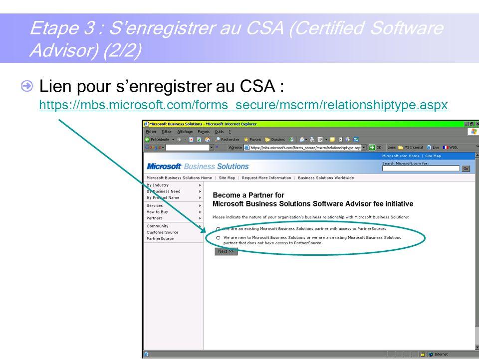 7 Etape 4 : Senregistrer sur le site privé Partnersource PartnerSource est le site privé des partenaires MBS où vous trouverez toutes les informations commerciales et techniques concernant MS CRM Lien (à conserver dans vos favoris!): https://mbs.microsoft.com/partnersource/worldwide/france https://mbs.microsoft.com/partnersource/worldwide/france Condition : avoir signé le contrat CSA (voir étape 3) Laccès au site est à demander à voice@microsoft.comvoice@microsoft.com Mail type: Hello, I am a new CRM partner in France, I just signed a CSA, my EOC account number is: XXXXXXXX (numéro de contrat CSA donné par Microsoft EOC) I am the company administrator so can you please grant me access to PartnerSource.