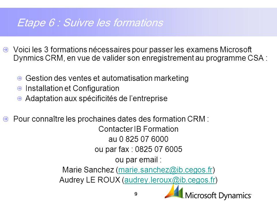 9 Etape 6 : Suivre les formations Voici les 3 formations nécessaires pour passer les examens Microsoft Dynmics CRM, en vue de valider son enregistreme