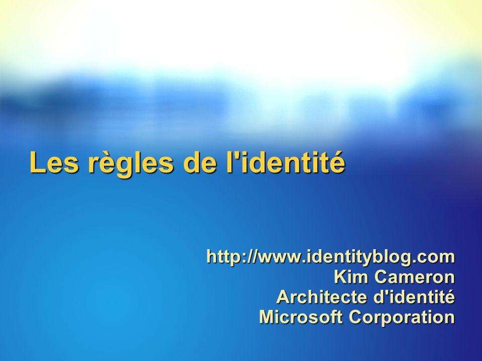 Les règles de l identité http://www.identityblog.com Kim Cameron Architecte d identité Microsoft Corporation