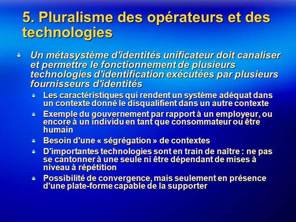 5. Pluralisme des opérateurs et des technologies Un métasystème d'identités unificateur doit canaliser et permettre le fonctionnement de plusieurs tec