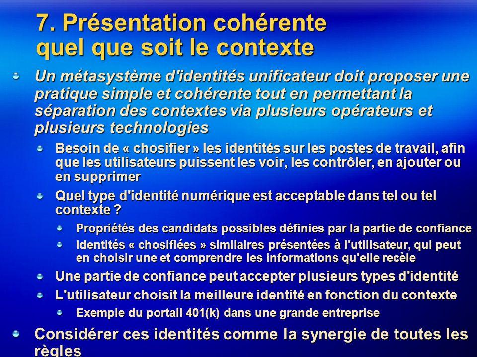 7. Présentation cohérente quel que soit le contexte Un métasystème d'identités unificateur doit proposer une pratique simple et cohérente tout en perm