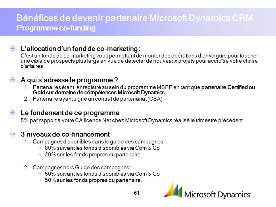 61 Bénéfices de devenir partenaire Microsoft Dynamics CRM Programme co-funding Lallocation dun fond de co-marketing : Cest un fonds de co-marketing vo