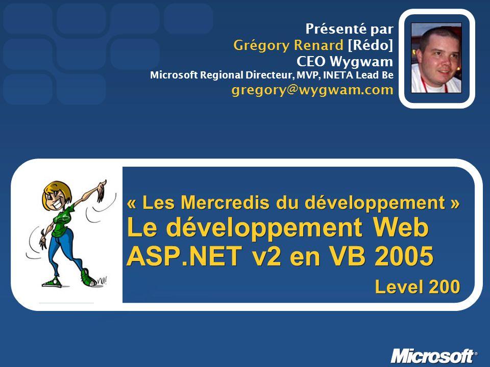 « Les Mercredis du développement » Le développement Web ASP.NET v2 en VB 2005 Présenté par Grégory Renard [Rédo] CEO Wygwam Microsoft Regional Directeur, MVP, INETA Lead Be gregory@wygwam.com Level 200