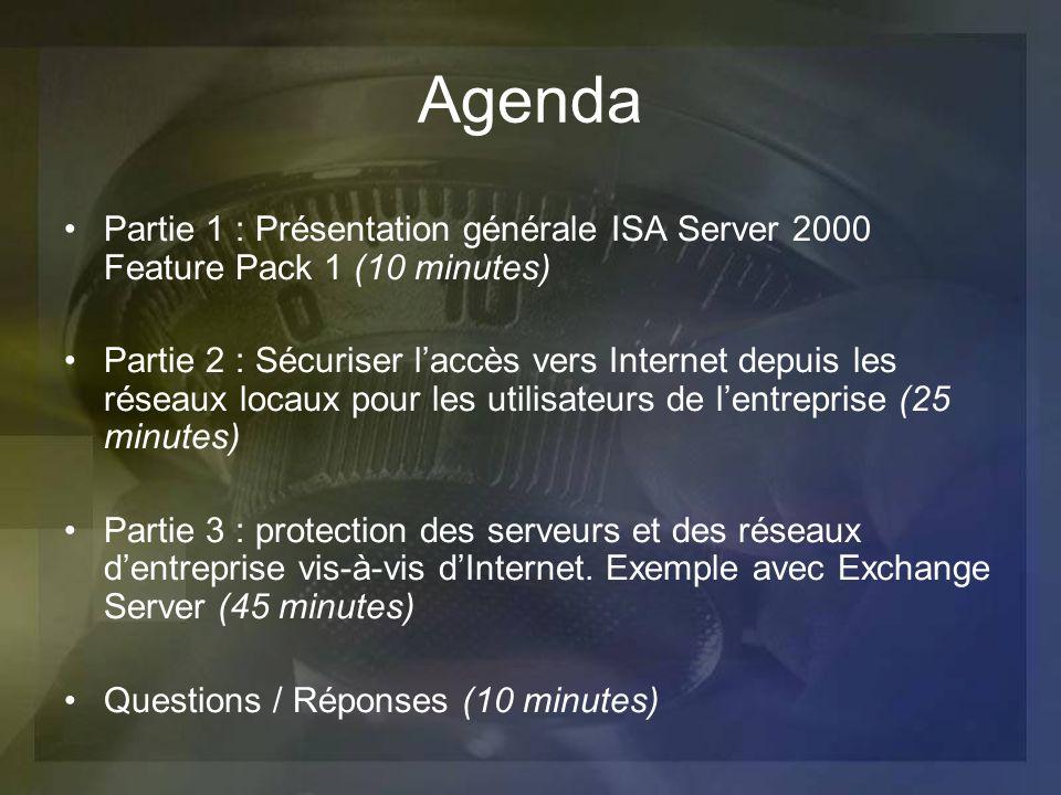 Agenda Partie 1 : Présentation générale ISA Server 2000 Feature Pack 1 (10 minutes) Partie 2 : Sécuriser laccès vers Internet depuis les réseaux locau