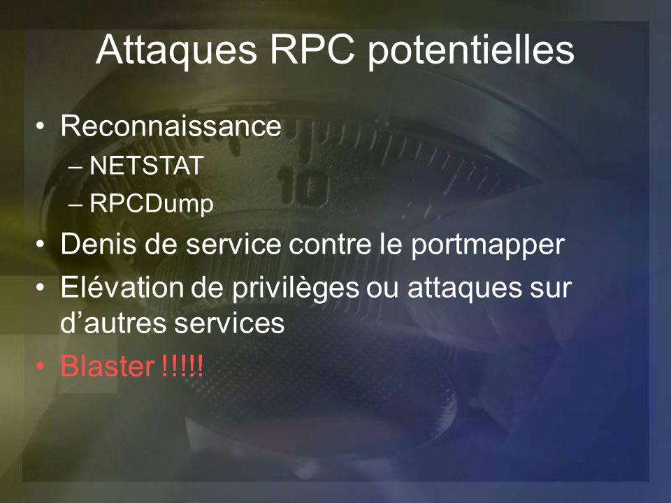 Attaques RPC potentielles Reconnaissance –NETSTAT –RPCDump Denis de service contre le portmapper Elévation de privilèges ou attaques sur dautres servi