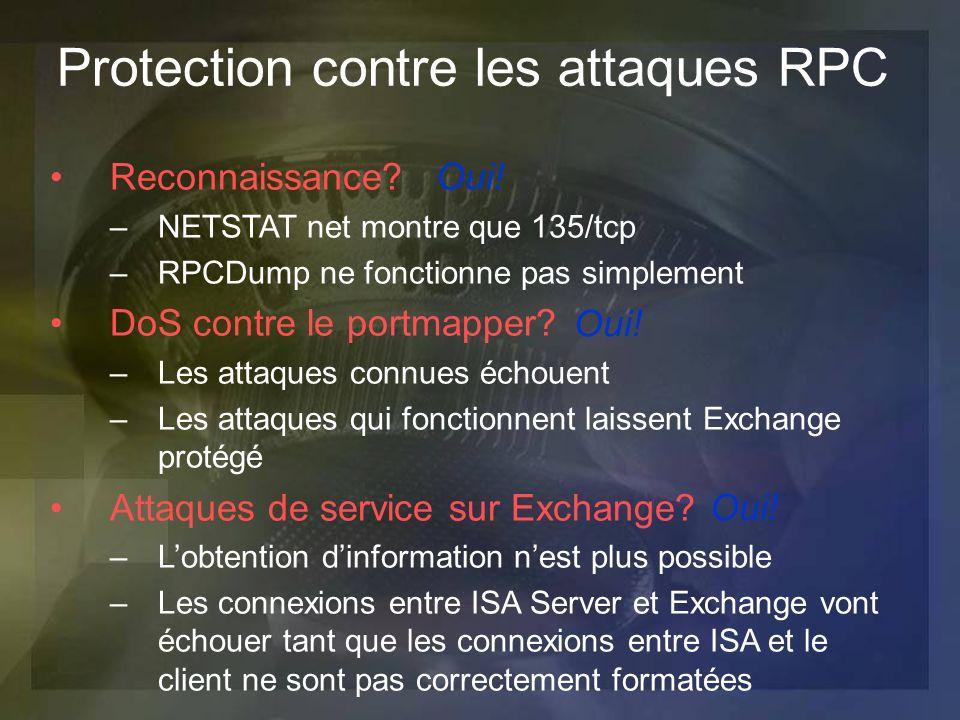 Protection contre les attaques RPC Reconnaissance? –NETSTAT net montre que 135/tcp –RPCDump ne fonctionne pas simplement DoS contre le portmapper? –Le