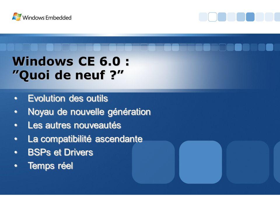 Windows CE 6.0 : Quoi de neuf ? Evolution des outilsEvolution des outils Noyau de nouvelle générationNoyau de nouvelle génération Les autres nouveauté