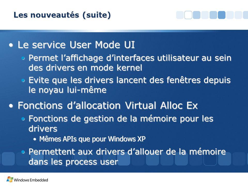 Les nouveautés (suite) Le service User Mode UILe service User Mode UI Permet laffichage dinterfaces utilisateur au sein des drivers en mode kernelPerm