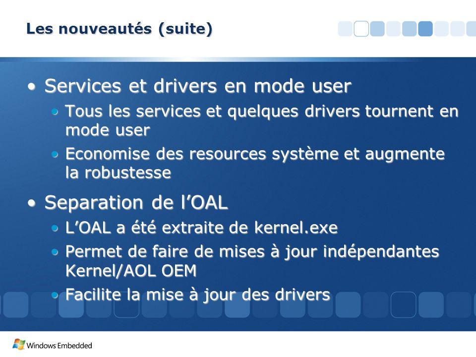 Les nouveautés (suite) Services et drivers en mode userServices et drivers en mode user Tous les services et quelques drivers tournent en mode userTou