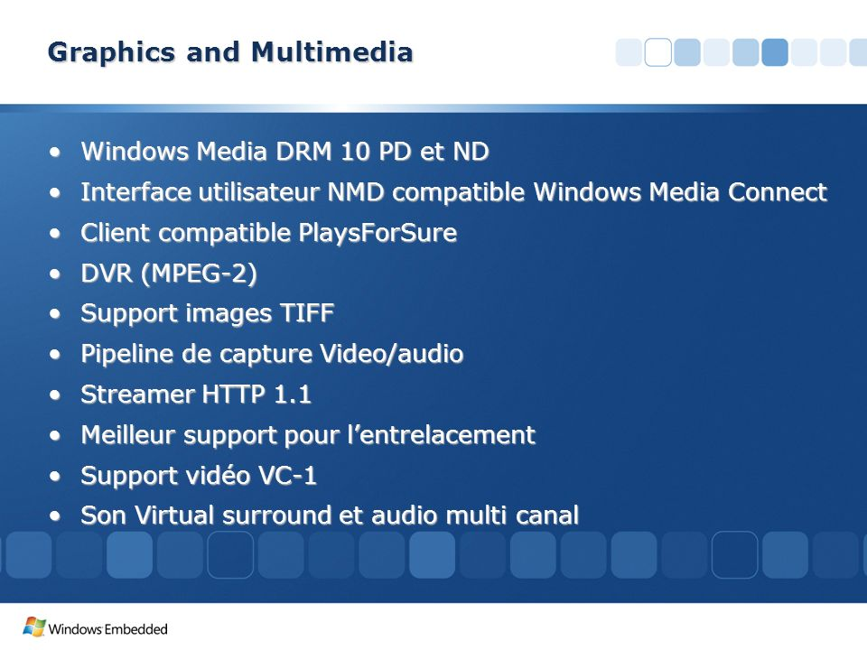 Graphics and Multimedia Windows Media DRM 10 PD et NDWindows Media DRM 10 PD et ND Interface utilisateur NMD compatible Windows Media ConnectInterface