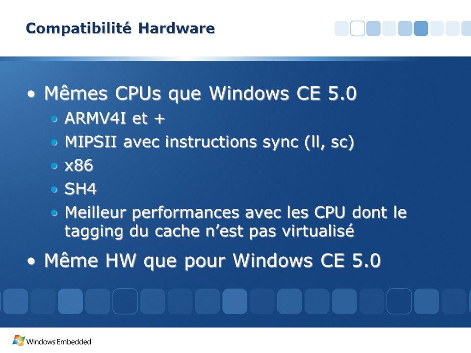 Compatibilité Hardware Mêmes CPUs que Windows CE 5.0Mêmes CPUs que Windows CE 5.0 ARMV4I et +ARMV4I et + MIPSII avec instructions sync (ll, sc)MIPSII
