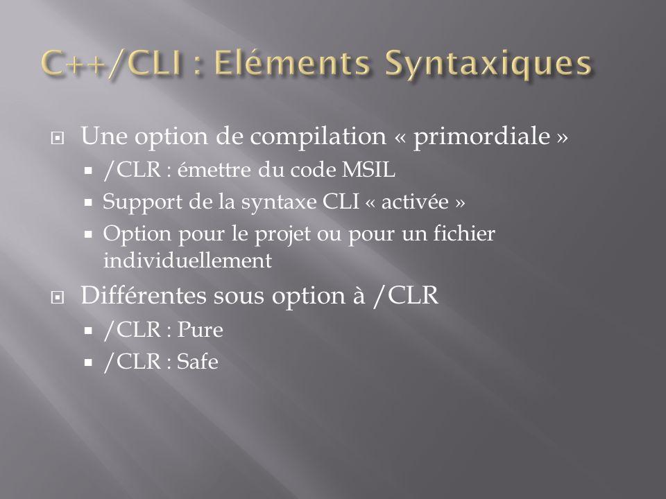 Notion d adjective class Types C++ et CLR cohérents Attention : pas d héritage multiple de « ref class » Attention : implémentation multiple d « interface class » ref class A abstract { };// abstract ref class B sealed : A { };// no further derivation ref class C : B { };// error, B is sealed class N { /*…*/ };// native ref class R { /*…*/ };// CLR reference type value class V { /*…*/ };// CLR value type interface class I { /*…*/ };// CLR interface type enum class E { /*…*/ };// CLR enumeration type