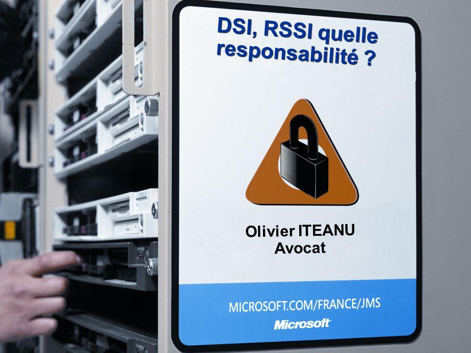 DSI, RSSI quelle responsabilité ? Olivier ITEANU Avocat