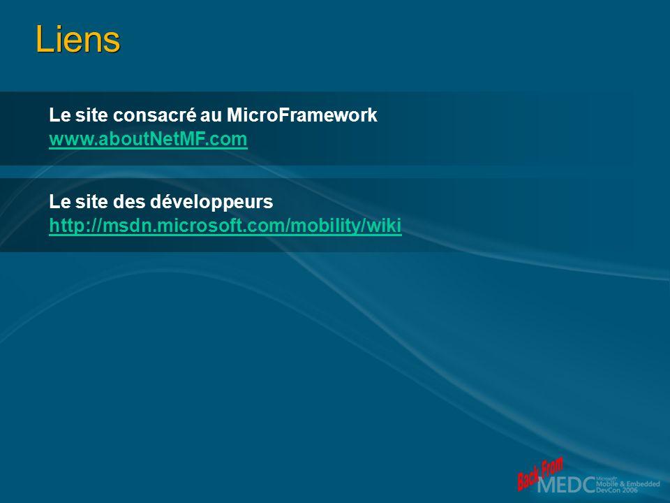 Liens Le site consacré au MicroFramework www.aboutNetMF.com Le site des développeurs http://msdn.microsoft.com/mobility/wiki