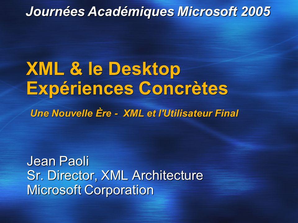 XML & le Desktop Expériences Concrètes Jean Paoli Sr. Director, XML Architecture Microsoft Corporation Une Nouvelle Ère - XML et l'Utilisateur Final J