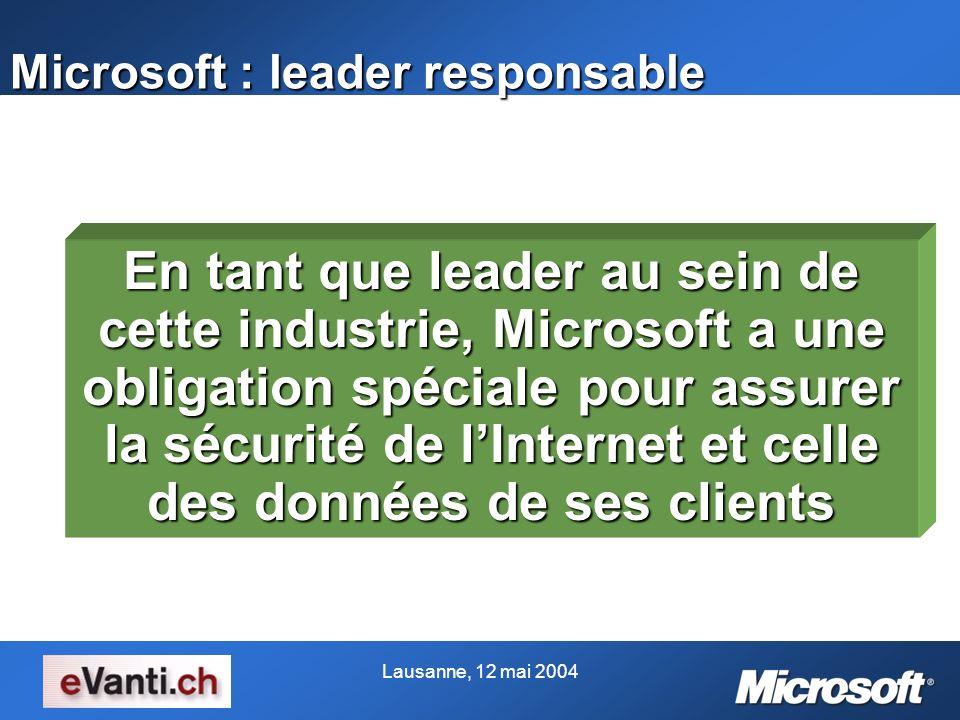 Lausanne, 12 mai 2004 Microsoft : leader responsable En tant que leader au sein de cette industrie, Microsoft a une obligation spéciale pour assurer l