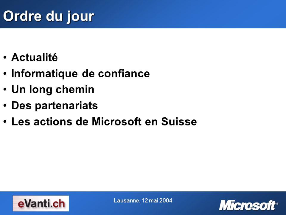 Lausanne, 12 mai 2004 Ordre du jour ActualitéActualité Informatique de confianceInformatique de confiance Un long cheminUn long chemin Des partenariat