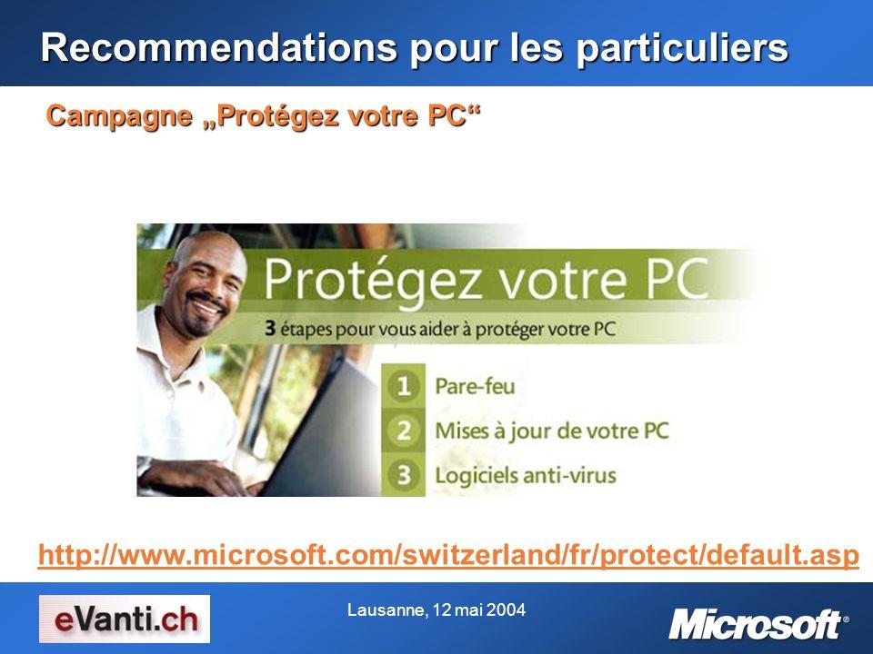 Lausanne, 12 mai 2004 Recommendations pour les particuliers Campagne Protégez votre PC http://www.microsoft.com/switzerland/fr/protect/default.asp