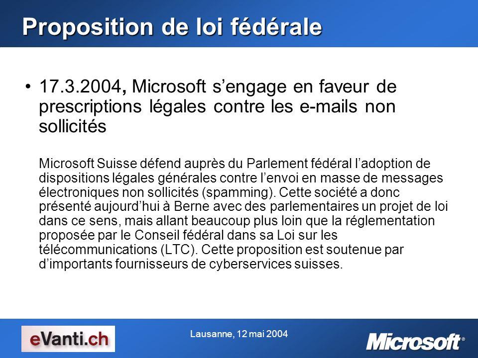 Lausanne, 12 mai 2004 Proposition de loi fédérale 17.3.2004, Microsoft sengage en faveur de prescriptions légales contre les e-mails non sollicités Mi