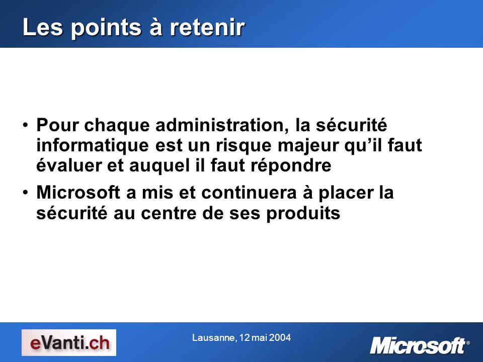 Lausanne, 12 mai 2004 Les points à retenir Pour chaque administration, la sécurité informatique est un risque majeur quil faut évaluer et auquel il fa