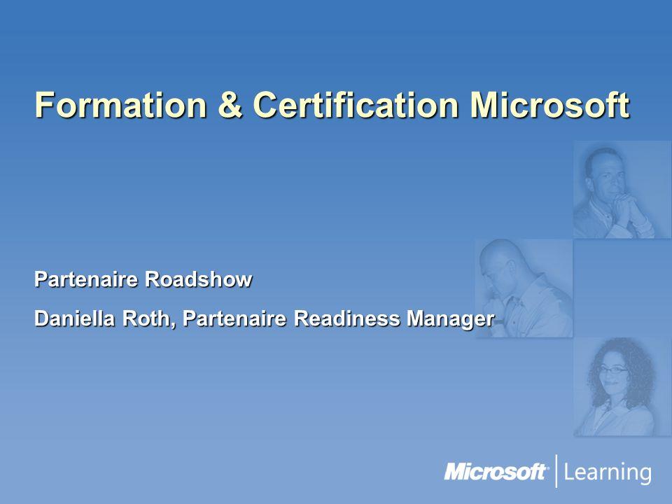 Formation & Certification Microsoft Partenaire Roadshow Daniella Roth, Partenaire Readiness Manager