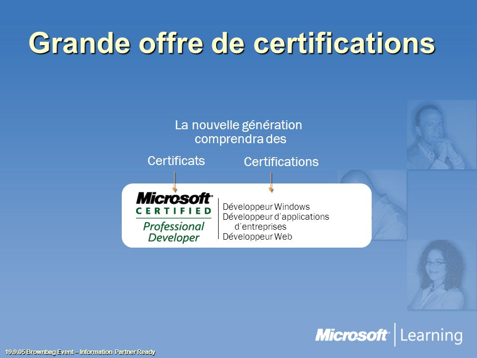 19.9.05 Brownbag Event – Information Partner Ready Grande offre de certifications Développeur Windows Développeur dapplications dentreprises Développe