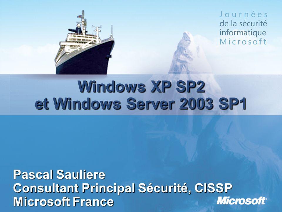 Windows XP SP2 et Windows Server 2003 SP1 Pascal Sauliere Consultant Principal Sécurité, CISSP Microsoft France