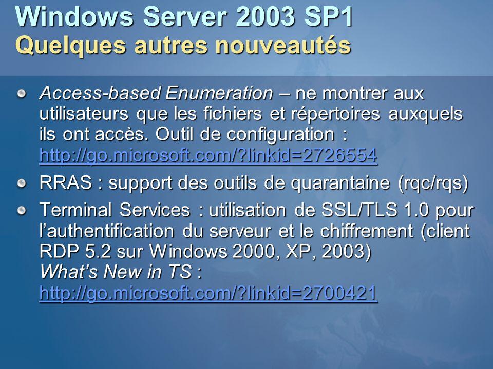 Windows Server 2003 SP1 Quelques autres nouveautés Access-based Enumeration – ne montrer aux utilisateurs que les fichiers et répertoires auxquels ils