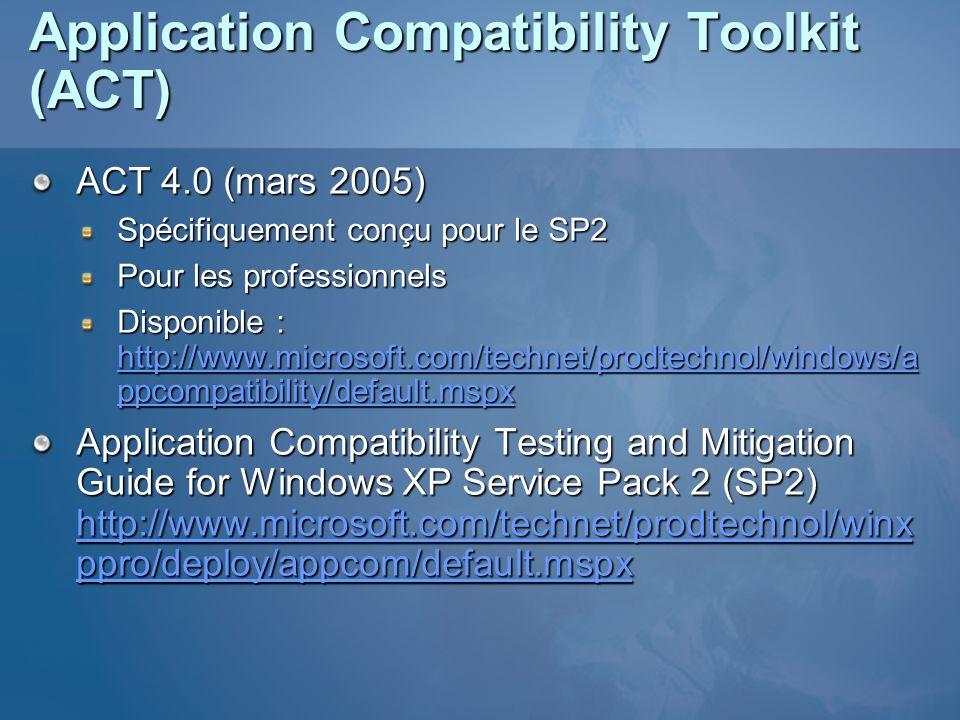 Application Compatibility Toolkit (ACT) ACT 4.0 (mars 2005) Spécifiquement conçu pour le SP2 Pour les professionnels Disponible : http://www.microsoft