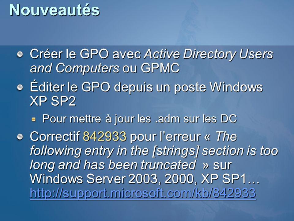 Nouveautés Créer le GPO avec Active Directory Users and Computers ou GPMC Éditer le GPO depuis un poste Windows XP SP2 Pour mettre à jour les.adm sur