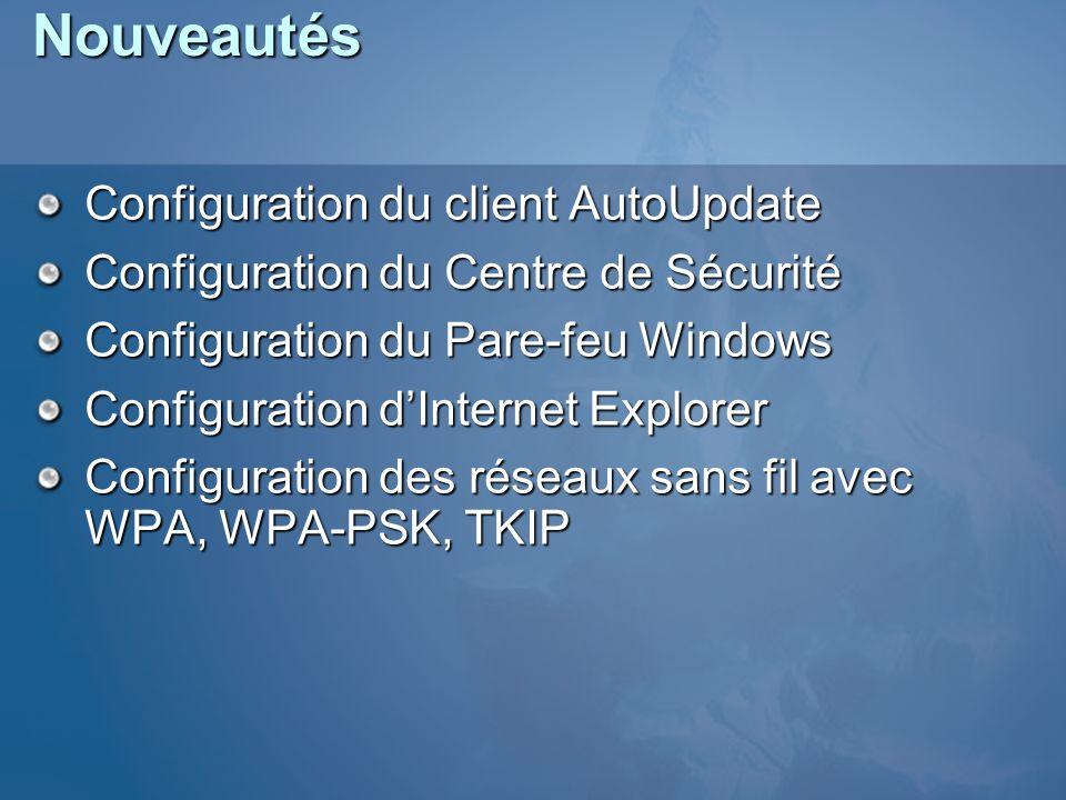 Nouveautés Configuration du client AutoUpdate Configuration du Centre de Sécurité Configuration du Pare-feu Windows Configuration dInternet Explorer C