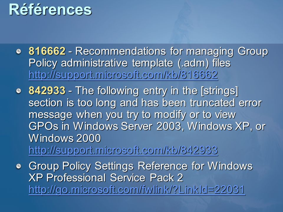 Références 816662 - Recommendations for managing Group Policy administrative template (.adm) files http://support.microsoft.com/kb/816662 http://suppo