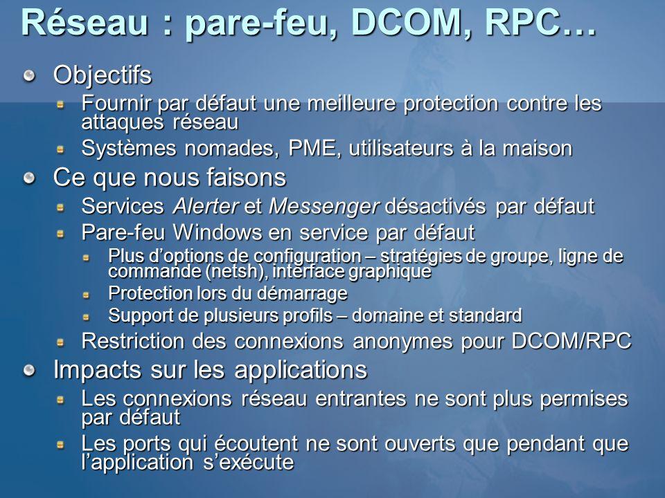 Réseau : pare-feu, DCOM, RPC… Objectifs Fournir par défaut une meilleure protection contre les attaques réseau Systèmes nomades, PME, utilisateurs à l